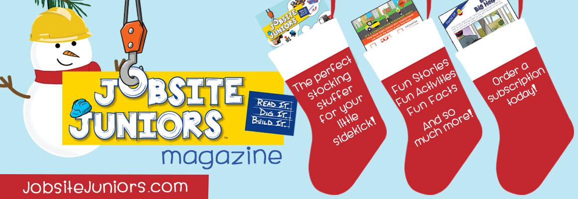 Jobsite Juniors   Read It. Dig It. Build It.   Order a subscription today!