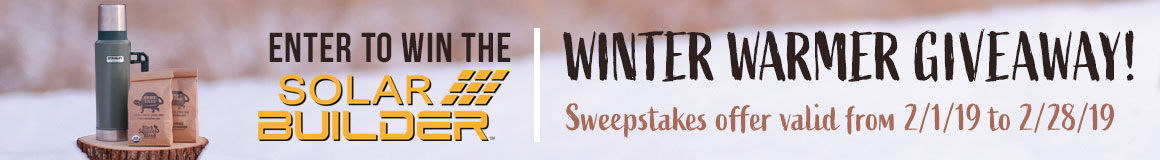 Enter to win the Solar Builder Winter Warmer Giveaway!   Learn More